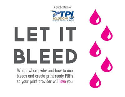 LET IT BLEED: A free guide to creating bleed & print ready pdfs. ~ tpisolutionsink.com